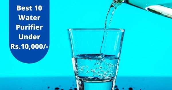 Best 10 Water Purifier Under 10000/-   Expert Review