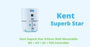 Kent Superb Star RO Water Purifier Feature & Review